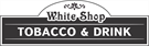"""White"" Shop Tabacco&Drinks"